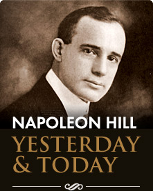 Napoleon Hill - Yesterday & Today