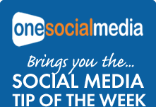One Social Media - Brings you the Social Media Tip of the Week